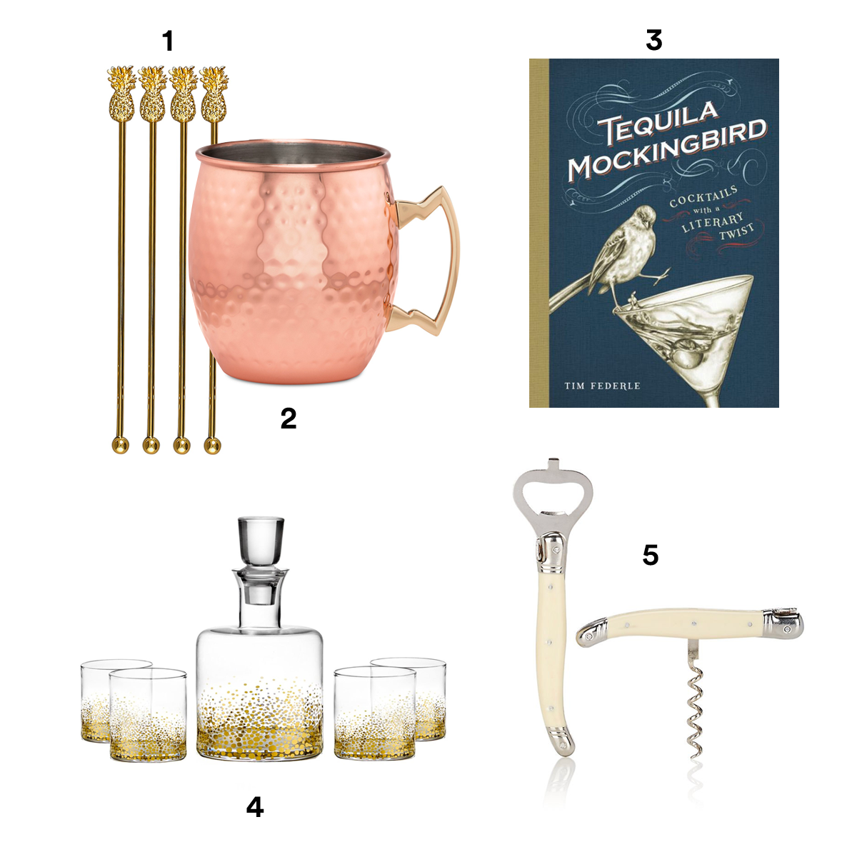 """1) THIRSTYSTONE Pineapple Swizzle Sticks, available at Macy's. 2) THIRSTYSTONE Hammered Copper Moscow Mule Mug, available at Macy's. 3) TIM FEDERLE Tequila Mockingbird: Cocktails with a Literary Twist, available at Barnes & Noble. 4) AMERICAN ATELIER """"Daphne"""" Decanter & Whiskey Glass, available at Nordstrom. 5) LAGUIOLE Corkscrew & Bottle Opener Set, available at Barneys New York."""